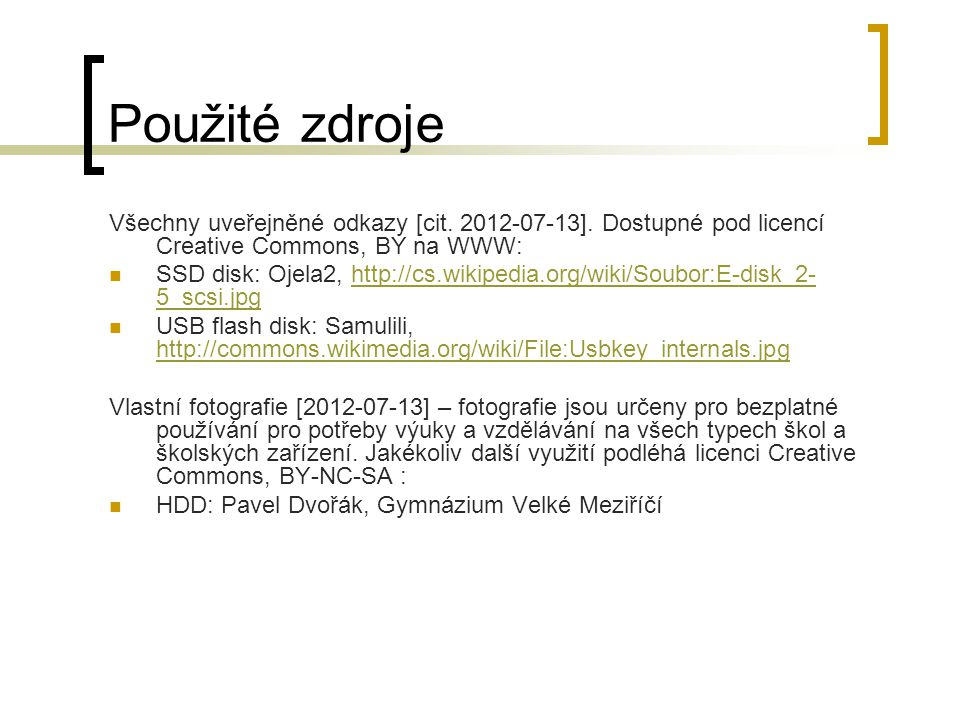 Použité zdroje Všechny uveřejněné odkazy [cit. 2012-07-13]. Dostupné pod licencí Creative Commons, BY na WWW: